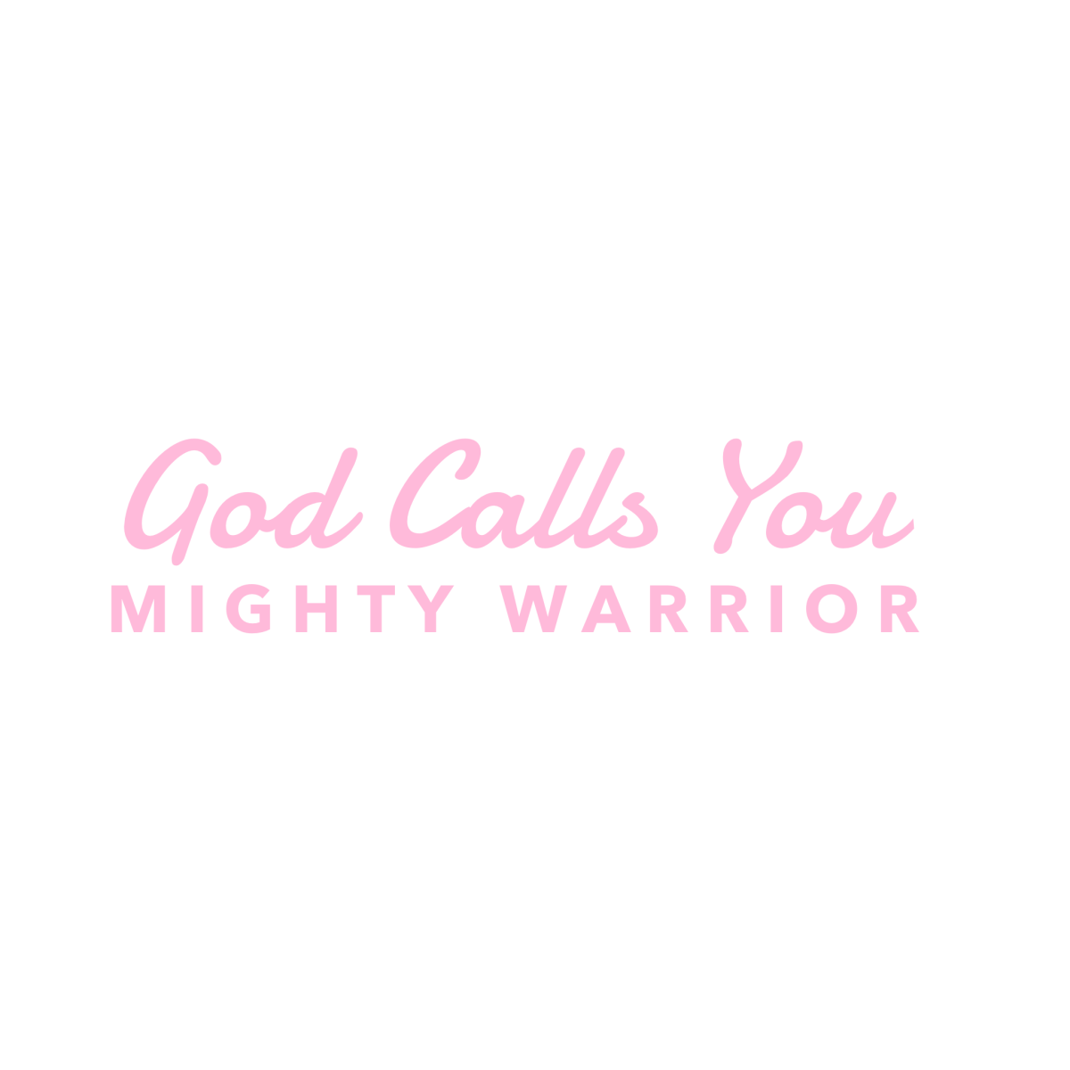 God Calls You Warrior